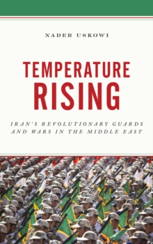 Temperature Rising : Iran's Revolutionary Guards and Wars in the Middle East, Hardback Book