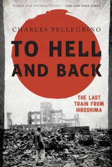 To Hell and Back : The Last Train from Hiroshima, Paperback / softback Book