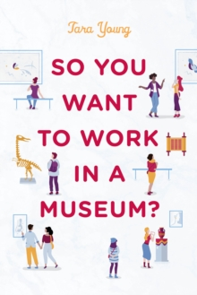 So You Want to Work in a Museum?, Hardback Book