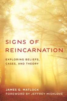 Signs of Reincarnation : Exploring Beliefs, Cases, and Theory, Hardback Book