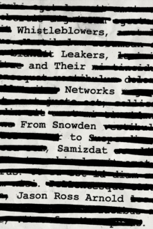 Whistleblowers, Leakers, and Their Networks : From Snowden to Samizdat, Hardback Book
