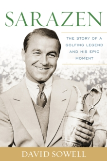 Sarazen : The Story of a Golfing Legend and His Epic Moment, Paperback / softback Book