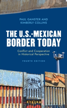 The U.S.-Mexican Border Today : Conflict and Cooperation in Historical Perspective, Paperback / softback Book