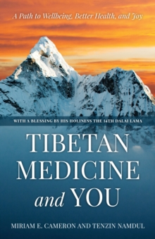 Tibetan Medicine and You : A Path to Wellbeing, Better Health, and Joy, Hardback Book