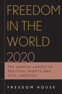 Freedom in the World 2020 : The Annual Survey of Political Rights and Civil Liberties, Paperback / softback Book