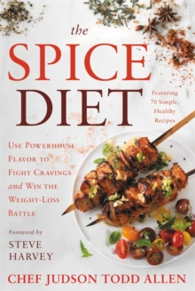 The Spice Diet : Use Powerhouse Flavor to Fight Cravings and Win the Weight-Loss Battle, Hardback Book