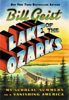 Lake of the Ozarks : My Surreal Summers in a Vanishing America, Hardback Book