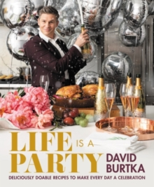 Life Is a Party : Deliciously Doable Recipes to Make Every Day a Celebration, Hardback Book