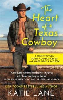 The Heart of a Texas Cowboy : 2-in-1 Edition with Going Cowboy Crazy and Make Mine a Bad Boy, Paperback / softback Book