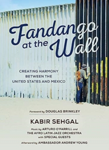 Fandango at the Wall : Creating Harmony Between the United States and Mexico, Hardback Book