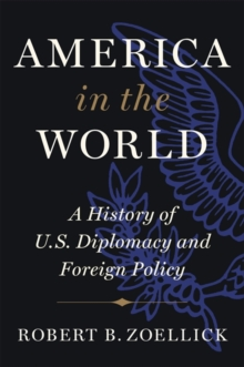 America in the World : A History of U.S. Diplomacy and Foreign Policy, Hardback Book