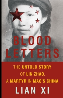 Blood Letters : The Untold Story of Lin Zhao, a Martyr in Mao's China, Hardback Book