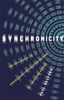 Synchronicity : The Epic Quest to Understand the Quantum Nature of Cause and Effect, Hardback Book