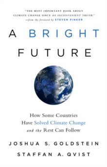 A Bright Future : How Some Countries Have Solved Climate Change and the Rest Can Follow, Hardback Book
