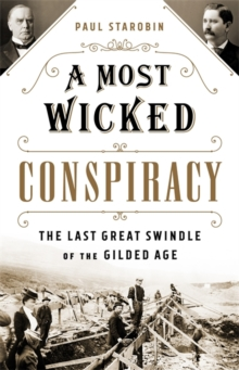 A Most Wicked Conspiracy : The Last Great Swindle of the Gilded Age, Hardback Book