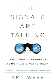 The Signals Are Talking : Why Today's Fringe Is Tomorrow's Mainstream, Paperback / softback Book