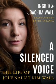A Silenced Voice : The Life of Journalist Kim Wall, Paperback / softback Book
