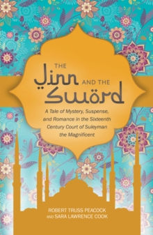 The Jinn and the Sword : A Tale of Mystery, Suspense, and Romance in the Sixteenth Century Court of Suleyman the Magnificent, EPUB eBook
