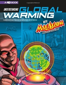 Graphic Science 4D: Understanding Global Warming with Max Axiom Super Scientist: 4D An Augmented Reading Science Experience, Paperback / softback Book