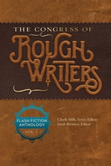 The Congress of Rough Writers : Flash Fiction Anthology Vol. 1, Paperback / softback Book