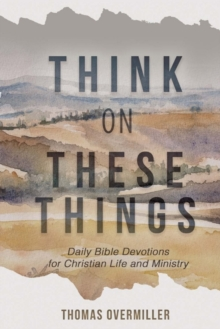 Think On These Things : Daily Bible Devotions for Christian Life and Ministry, Paperback / softback Book