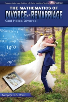 The Mathematics of Divorce and Remarriage : God Hates Divorce!, Paperback / softback Book