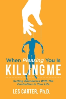 When Pleasing You Is Killing Me : Setting Boundaries with the Controllers in Your Life, Paperback / softback Book