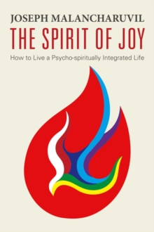 The Spirit of Joy : How to Live a Psycho-Spiritually Integrated Life, Paperback / softback Book