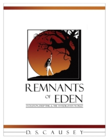 Remnants of Eden : Evolution, Deep-Time, & the Antediluvian World, Paperback / softback Book