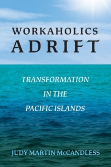 Workaholics Adrift : Transformation in the Pacific Islands, Paperback / softback Book