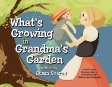 What's Growing in Grandma's Garden : A Book to Help Grownups Have a Conversation With Children About Cannabis, Hardback Book