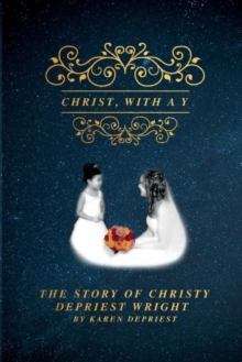 Christ With a Y : The Story of Christy DePriest Wright, Paperback / softback Book
