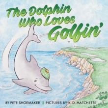 The Dolphin Who Loves Golfin', Paperback / softback Book