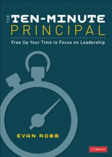 The Ten-Minute Principal : Free Up Your Time to Focus on Leadership, Paperback / softback Book