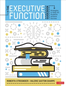 The Executive Function Guidebook : Strategies to Help All Students Achieve Success, Paperback / softback Book