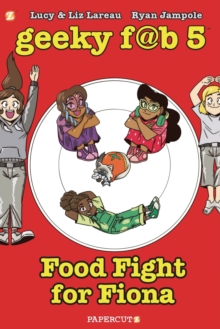 Geeky FAB 5 Vol. 4 : Food Fight for Fiona, Paperback / softback Book