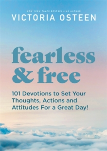 Fearless and Free : Devotions to Set Your Thoughts, Attitudes, and Actions for a Great Day!, Hardback Book