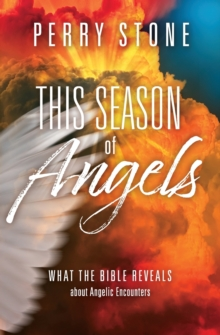 This Season of Angels : What the Bible Reveals about Angelic Encounters, Paperback / softback Book