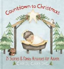 Countdown to Christmas : 25 Stories & Family Activities for Advent, Hardback Book