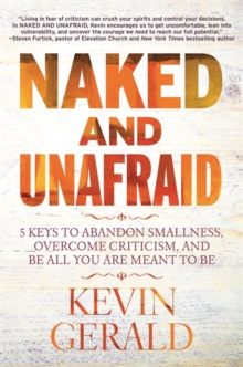 Naked and Unafraid : 5 Keys to Abandon Smallness, Overcome Criticism, and Be All You Are Meant to Be, Paperback / softback Book