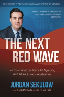 The Next Red Wave : How Conservatives Can Beat Leftist Aggression, RINO Betrayal & Deep State Subversion, Paperback / softback Book