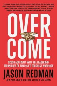 Overcome : Crush Adversity with the Leadership Techniques of America's Toughest Warriors, Paperback / softback Book
