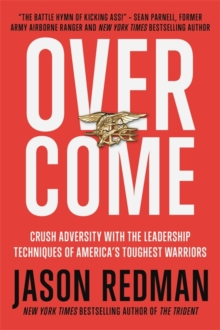 Overcome : Crush Adversity with the Leadership Techniques of America's Toughest Warriors, Hardback Book