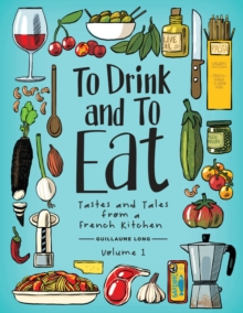 To Drink and to Eat Vol. 1 : Tastes and Tales from a French Kitchen, Hardback Book