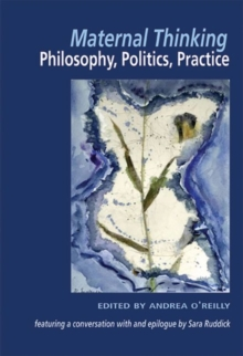 Maternal Thinking : Philosophy, Politics, Practice, Paperback Book