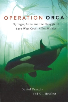 Operation Orca : Springer, Luna and the Struggle to Save West Coast Killer Whales, Paperback / softback Book