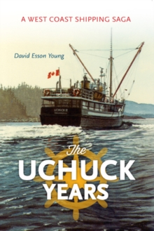 Uchuck Years : A West Coast Shipping Saga, Paperback Book