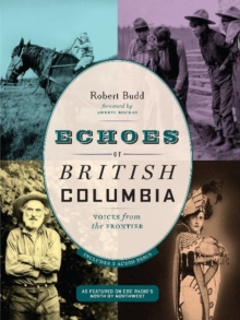 Echoes of British Columbia : Voices from the Frontier, Paperback / softback Book