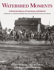 Watershed Moments : A Pictorial History of Courtenay & District, Hardback Book