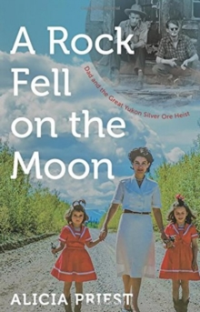 A Rock Fell on the Moon : Dad and the Great Yukon Silver Ore Heist, Paperback / softback Book